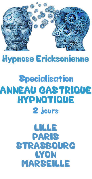 Stage spécialisation Hypnose Ericksonienne anneau gastrique hypnotique Lille Paris Strasbourg Lyon Marseille